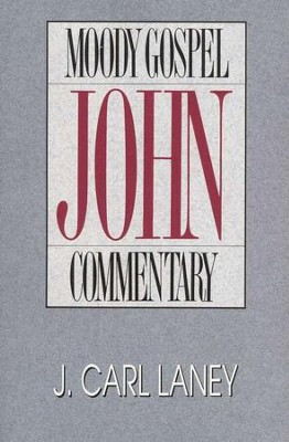 John, Moody Gospel Commentary   -     By: J. Carl Laney