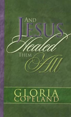 And Jesus Healed Them All  -     By: Gloria Copeland