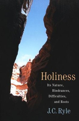 Holiness: Its Nature, Hindrances, Difficulties, and Roots          -     By: J.C. Ryle