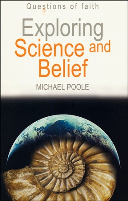 Exploring Science and Belief   -     By: Michael Poole