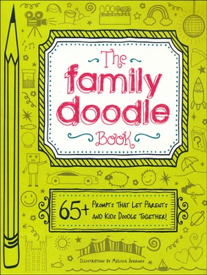The Family Doodle Book: 65+ Prompts That Let Parents and Kids Doodle Together!  -     By: Melissa Averinos