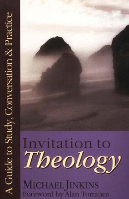 Invitation to Theology: A Guide to Study, Conversation & Practice  -     By: Michael Jinkins