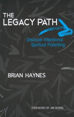 The Legacy Path: Discover Intentional Spiritual Parenting  -     By: Brian Haynes