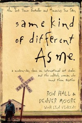 Same Kind of Different As Me: A Modern-Day Slave, an International Art Dealer, and the Unlikely Woman Who Bound Them Together - eBook  -     By: Ron Hall, Denver Moore