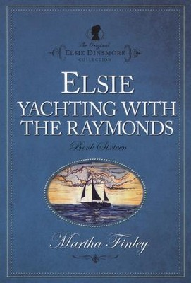 Elsie Yachting with the Raymonds   -     By: Martha Finley