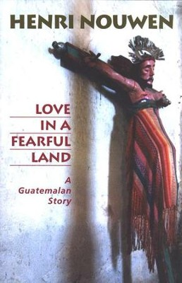 Love in A Fearful Land: A Guatemalan Story  -     By: Henri J.M. Nouwen