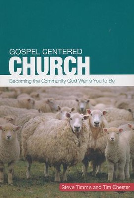 Gospel Centered Curch: Becoming the Community God Wants You to Be  -     By: Steve Timmis, Tim Chester