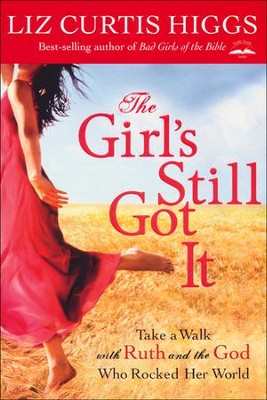 The Girl's Still Got It: Take a Walk with Ruth and the God Who Rocked Her World - Slightly Imperfect  -     By: Liz Curtis Higgs