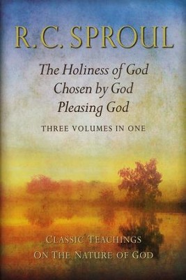 Classic Teachings on the Nature of God: The Holiness of God; Chosen by God; Pleasing God-Three in One  -     By: R.C. Sproul
