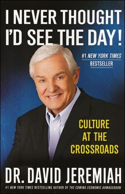 I Never Thought I'd See the Day! Culture at the Crossroads - Slightly Imperfect  -     By: David Jeremiah