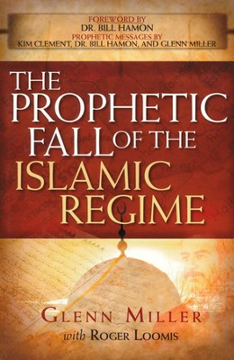 The Prophetic Fall of the Islamic Regime  -     By: Glenn Miller, Roger Loomis