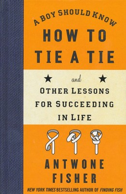 A Boy Should Know How to Tie a Tie: And Other Lessons for Succeeding in Life  -     By: Antwone Fisher