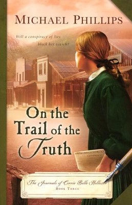 On the Trail of the Truth, Corrie Belle Hollister Series #3  - Slightly Imperfect  -     By: Michael Phillips