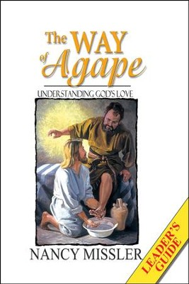 The Way of Agape Leader's Guide   -     By: Nancy Missler, Chuck Missler