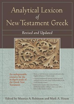 Analytical Lexicon of New Testament Greek, Revised and Updated   -     Edited By: Maurice A. Robinson, Mark A. House     By: Edited by Maurice A. Robinson & Mark A. House