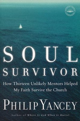 Soul Survivor: How Thirteen Unlikely Mentors Helped My Faith Survive the Church  -     By: Philip Yancey