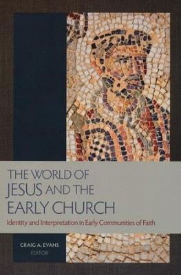 The World of Jesus and the Early Church: Identity and Interpretation in the Early Communities of Faith  -     Edited By: Craig A. Evans     By: Edited by Craig A. Evans