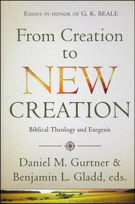 From Creation to New Creation: Essays on Biblical Theology and Exegesis  -     By: Daniel M. Gurtner, Benjamin L. Gladd