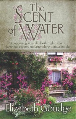 The Scent of Water    -     By: Elizabeth Goudge