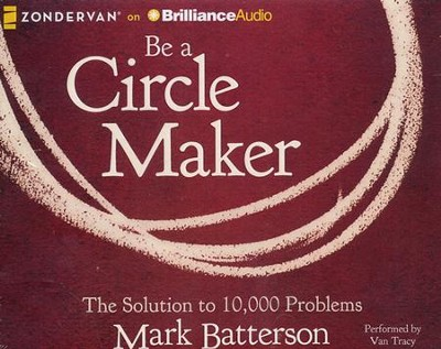 Be a Circle Maker: The Solution to 10,000 Problems - unabridged audiobook on CD  -     By: Mark Batterson