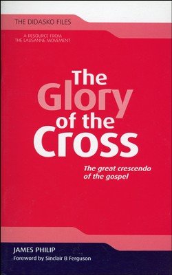 The Glory of the Cross: The Great Crescendo of the Gospel  -     By: James Philip
