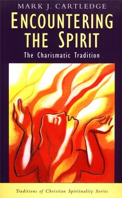 Encountering the Spirit: The Charismatic Tradition  -     By: Mark J. Cartledge
