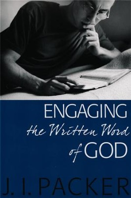 Engaging the Written Word of God   -     By: J.I. Packer