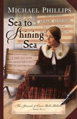 Sea to Shining Sea, Journals of Corrie Belle Hollister Series #5  -     By: Michael Phillips