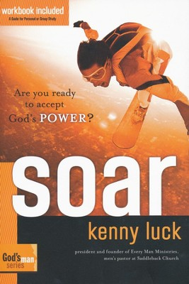 Soar: Are You Ready to Accept God's Power? God's Man Series  -     By: Kenny Luck