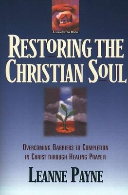 Restoring the Christian Soul   -     By: Leanne Payne