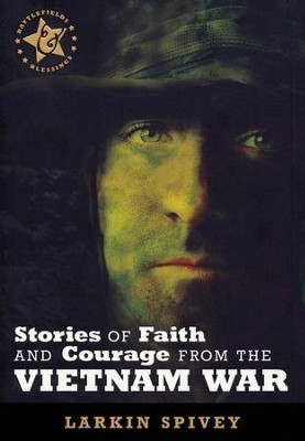 Stories of Faith & Courage from the Vietnam War  -     By: Larkin Spivey