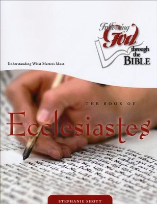 Following God Through the Bible Series: Ecclesiastes, Understanding What Matters Most  -     By: Stephanie Shott