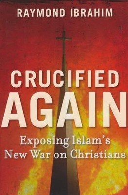 Crucified Again  -     By: Raymond Ibrahim