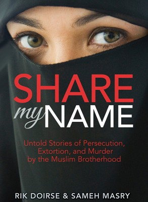 Share My Name: Untold Stories of Persecution, Extortion and Murder of the Muslim Brotherhood  -     By: Rik Doirse, Sameh Masry