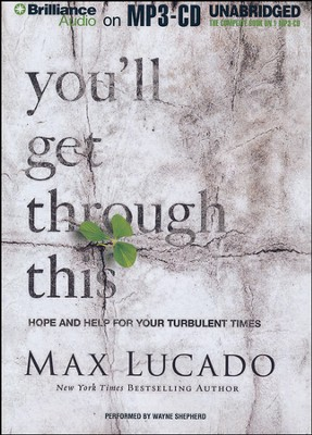 You'll Get Through This: Hope and Help for Your Turbulent Times - unabridged audiobook on MP3-CD  -     Narrated By: Wayne Shepherd     By: Max Lucado
