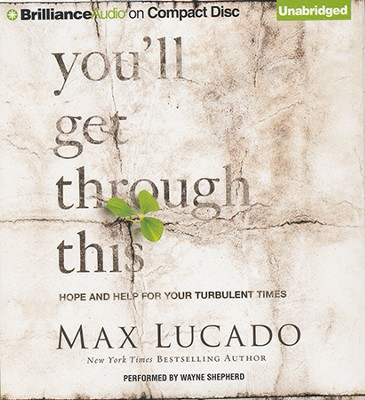 You'll Get Through This: Hope and Help for Your Turbulent Times - unabridged audiobook on CD  -     Narrated By: Wayne Shepherd     By: Max Lucado