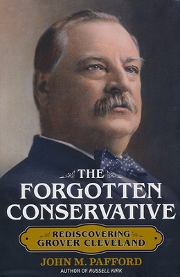 Forgotten Conservative: The Life of Grover Cleveland  -     By: John Pafford