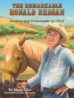 The Remarkable Ronald Reagan: Cowboy and Commander in Chief  -     By: Susan Allen