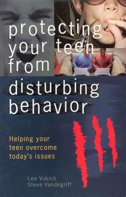 Protecting Your Teen from Disturbing Behaviors: Helping Your Teen Overcome Today's Issues  -     By: Lee Vukich, Steve Vandegriff