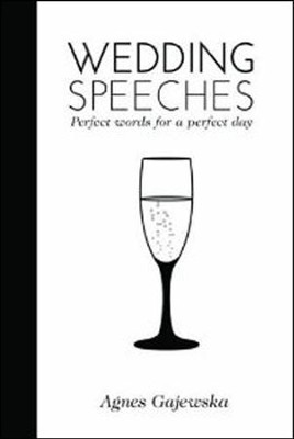 Wedding Speeches: Perfect Words for a Perfect Day  -     By: Angus Gajewska