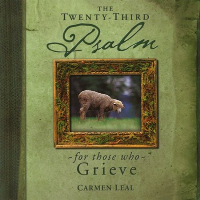 The Twenty-third Psalm for those Who Grieve  -     By: Carmen Neal