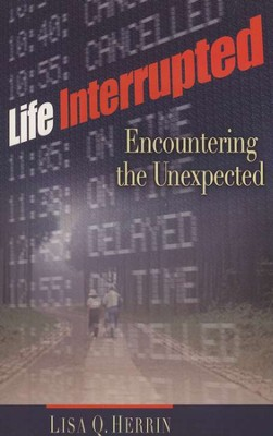 Life Interrupted: Encountering the Unexpected  -     By: Lisa Herrin