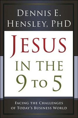Jesus in the 9 to 5  -     By: Dennis Hensley