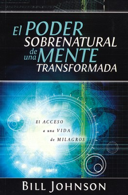 El Poder Sobrenatural de una Mente Transformada  (The Supernatural Power of a Transformed Mind)  -     By: Bill Johnson