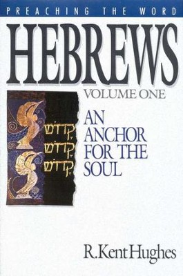 Hebrews, vol. 1: An Anchor for the Soul       (Preaching the Word)   -     By: R. Kent Hughes