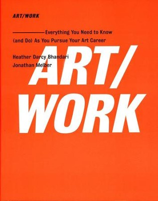 Art Work: Everything You Need to Know (ands Do) As You Pursue Your Art Career  -     By: Heather Darcy Bhandari, Jonathan Melber