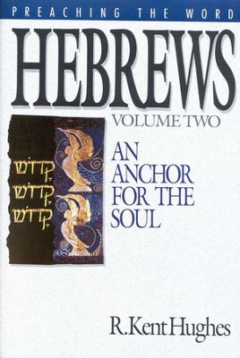 Hebrews, Vol. 2: An Anchor for the Soul (Preaching the Word)  -     By: R. Kent Hughes