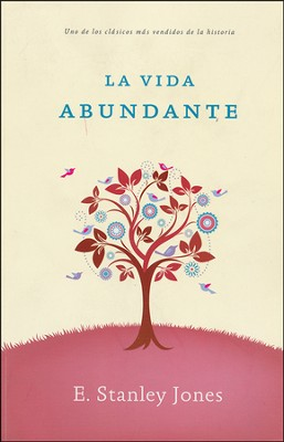 La Vida Abundante  (Abundant Living)  -     By: Stanley Jones