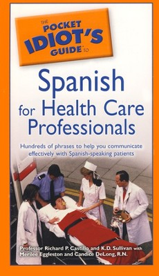 Pocket Idiot's Guide to Spanish for Health Care Professionals  -     By: Professor Richard, P. Castillo, K D Sullivan