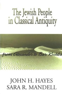 The Jewish People in Classical Antiquity: From  Alexandria to Bar Kochba  -     By: John H. Hayes, Sara R. Mandell